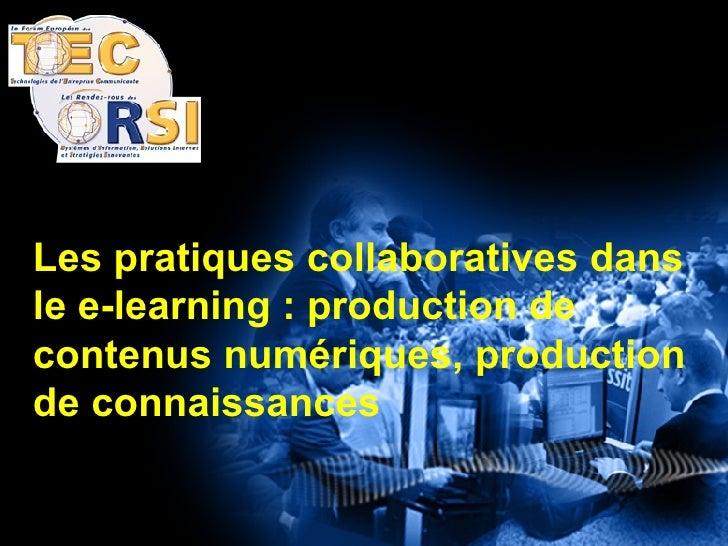 Les pratiques collaboratives dans le e-learning : production de contenus numériques, production de connaissances