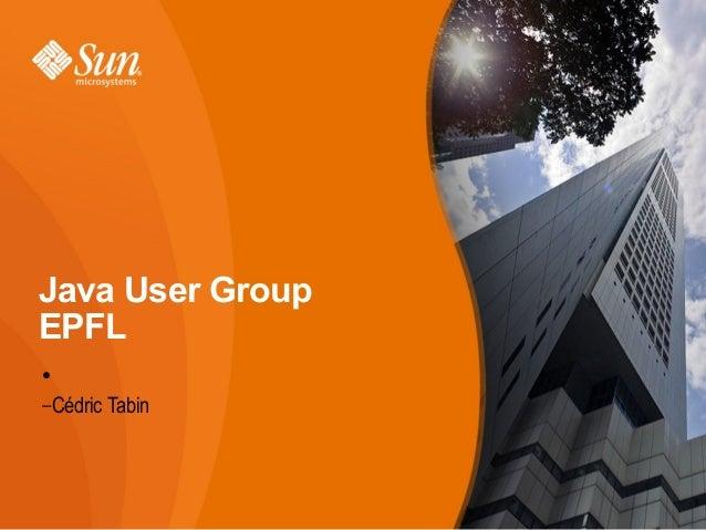 Java User Group EPFL ●  –Cédric  Tabin
