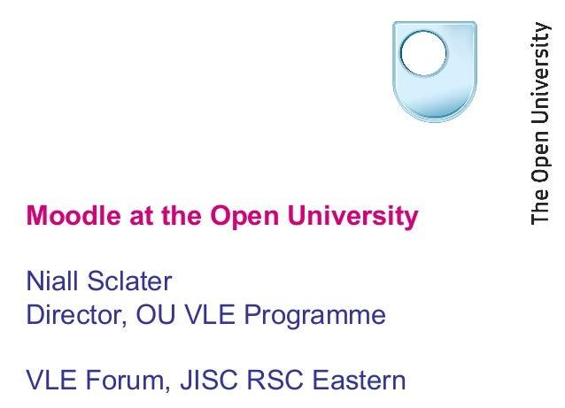 Moodle at the Open University Niall Sclater Director, OU VLE Programme VLE Forum, JISC RSC Eastern
