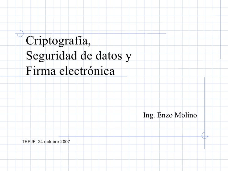 Criptografía, Seguridad de datos y Firma electrónica                         Ing. Enzo MolinoTEPJF, 24 octubre 2007