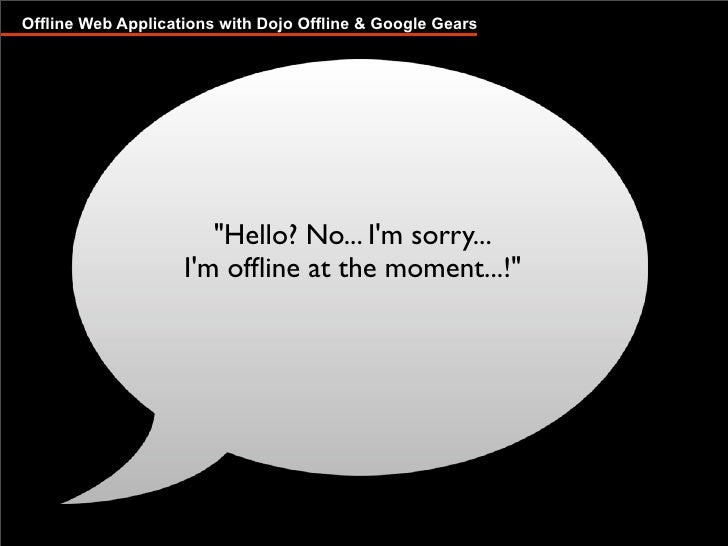 Offline Web Applications with Dojo Offline & Google Gears                            quot;Hello? No... I'm sorry...       ...
