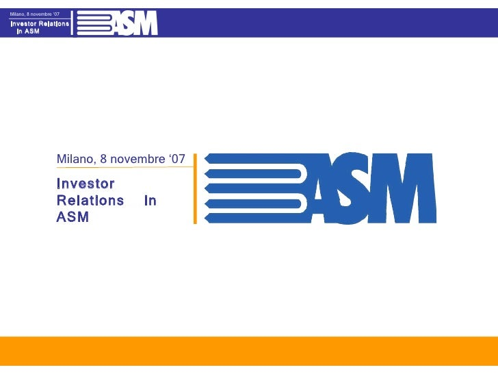 Investor Relations  in ASM Milano, 8 novembre '07