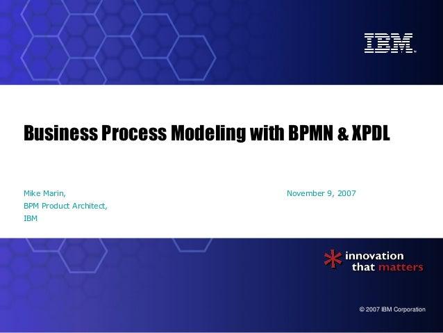 Business Process Modeling with BPMN & XPDLMike Marin,                   November 9, 2007BPM Product Architect,IBM         ...