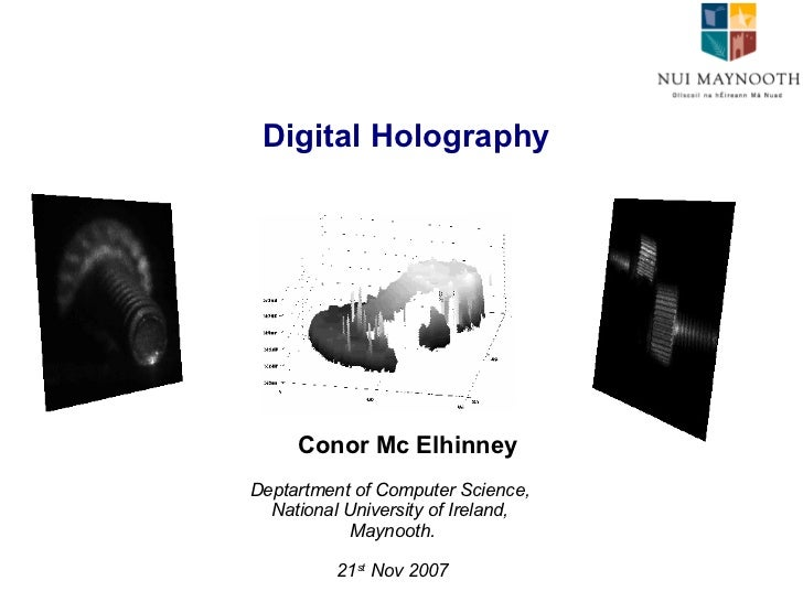 Digital Holography Conor Mc Elhinney Deptartment of Computer Science,  National University of Ireland,  Maynooth. 21 st  N...