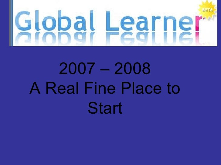 2007 – 2008 A Real Fine Place to Start