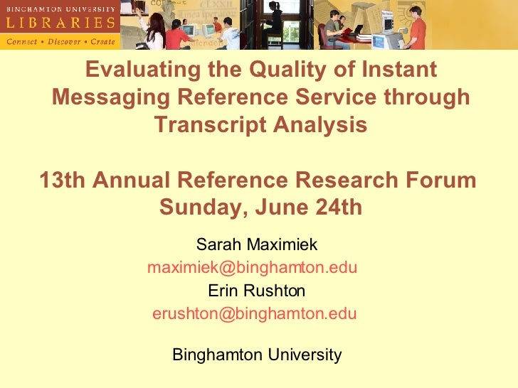 Evaluating the Quality of Instant Messaging Reference Service through Transcript Analysis 13th Annual Reference Research F...