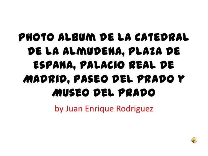 Photo Album de la Catedral de la Almudena, Plaza de Espana, Palacio Real de Madrid, Paseo del Prado y Museo del Prado by J...