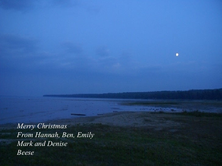 Merry Christmas  From Hannah, Ben, Emily Mark and Denise Beese