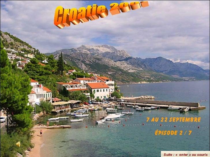 Croatie 2007 Suite : « enter» ou souris 7 au 22 septembre Épisode 2 / 7
