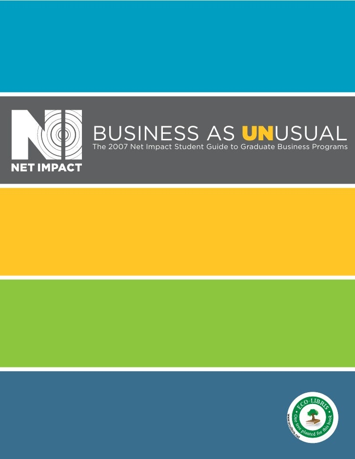 Business as UNusual The 2007 net impact student Guide to Graduate Business Programs