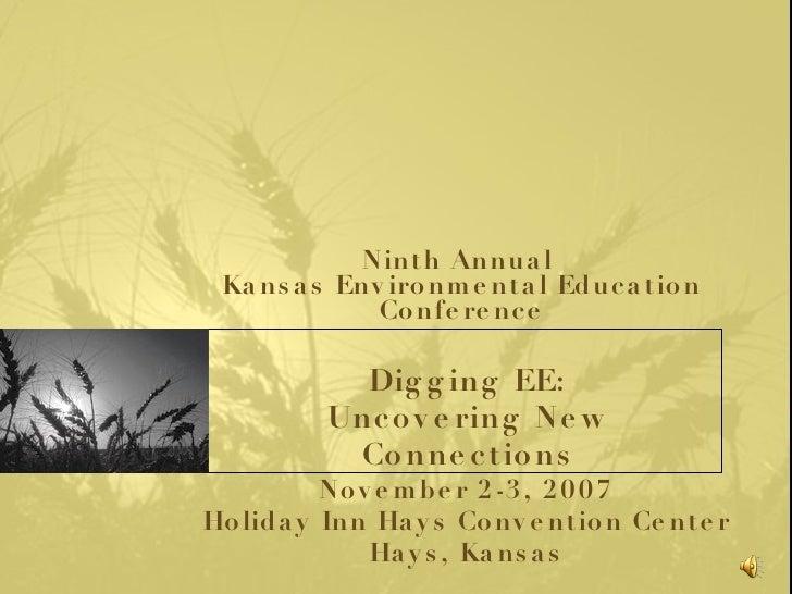 Ninth Annual  Kansas Environmental Education Conference November 2-3, 2007 Holiday Inn Hays Convention Center Hays, Kansas...
