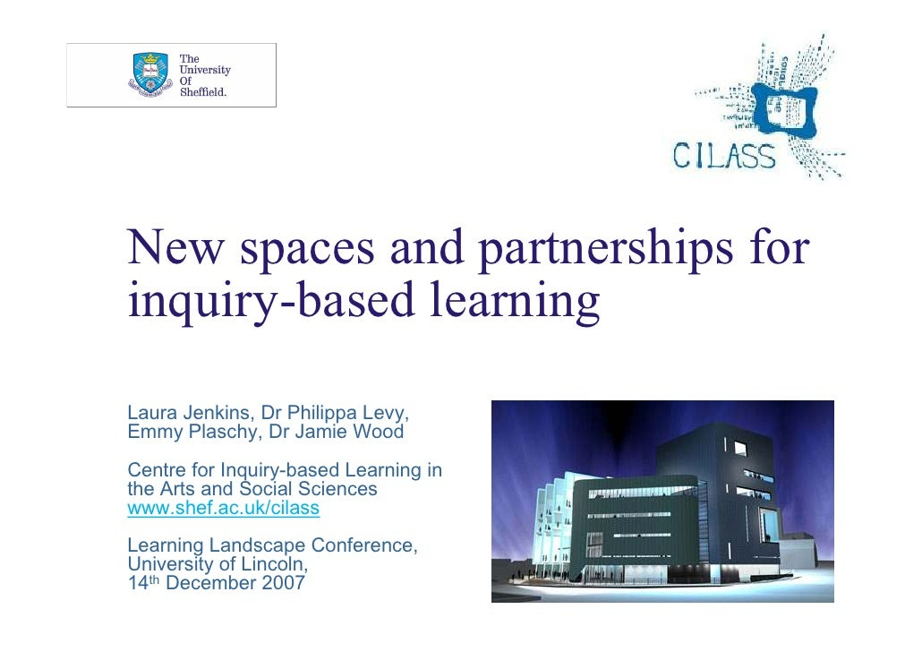 New spaces and partnerships for inquiry-based learning Laura Jenkins, Dr Philippa Levy, Emmy Plaschy, Dr Jamie Wood Centre...