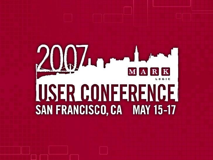 2007 Mark Logic User Conference Keynote