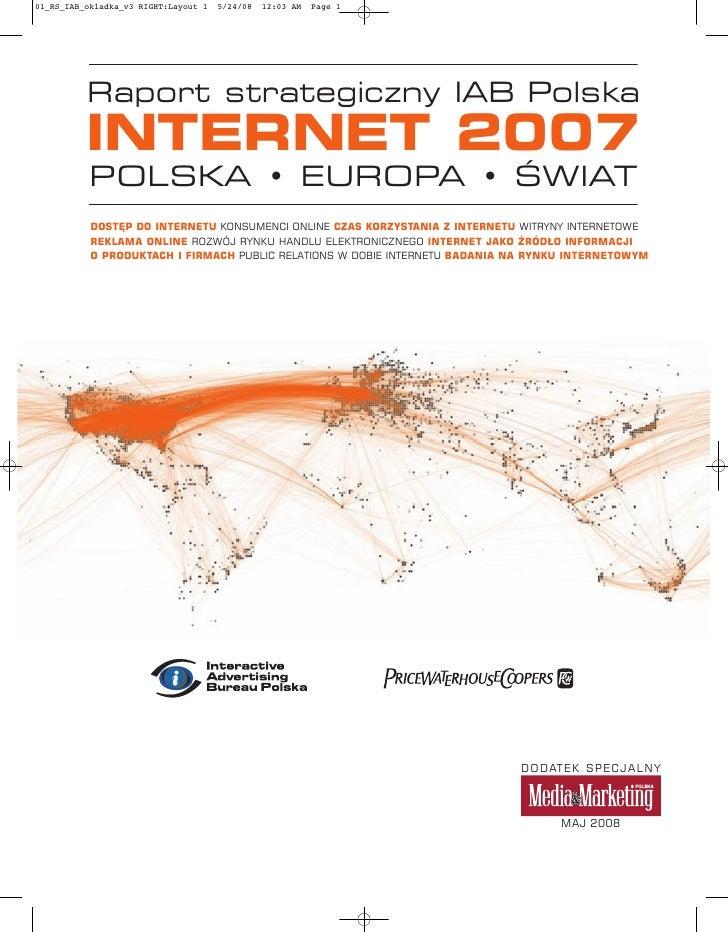 Raport strategiczny IAB Polska INTERNET 2007 POLSKA • EUROPA • ŚWIAT DOSTĘP DO INTERNETU KONSUMENCI ONLINE CZAS KORZYSTANI...