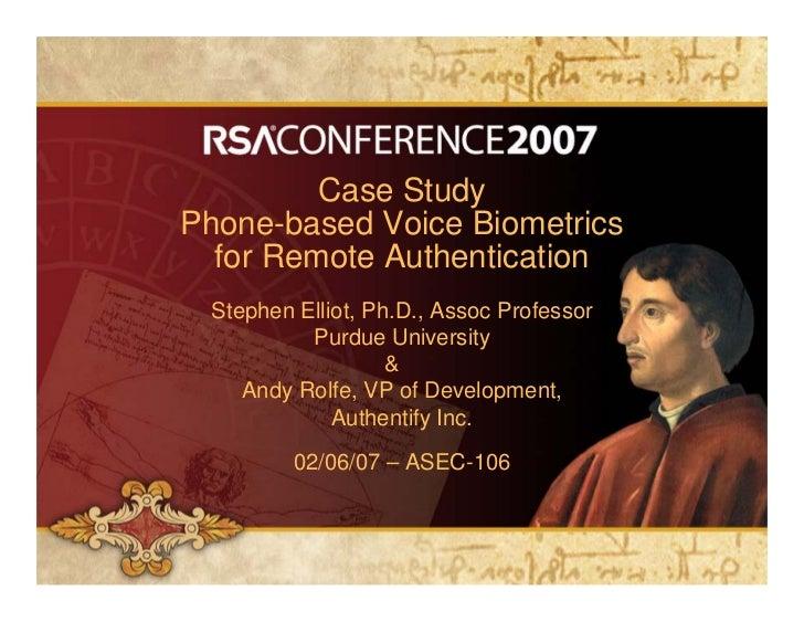 Case Study Phone-based Voice Biometrics   for Remote Authentication  Stephen Elliot, Ph.D., Assoc Professor           Purd...