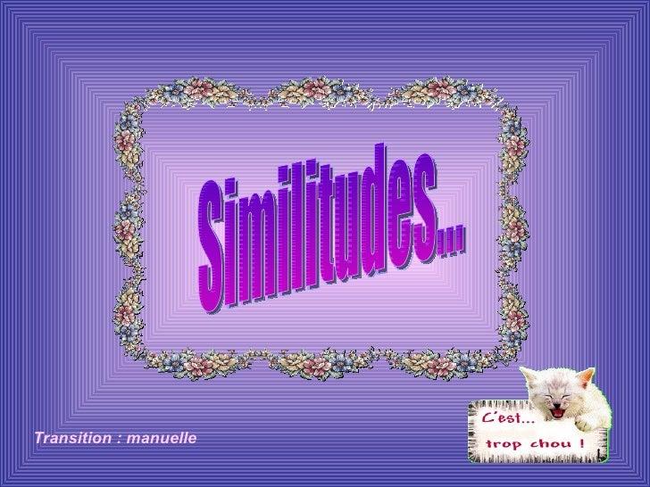 Similitudes... Transition : manuelle