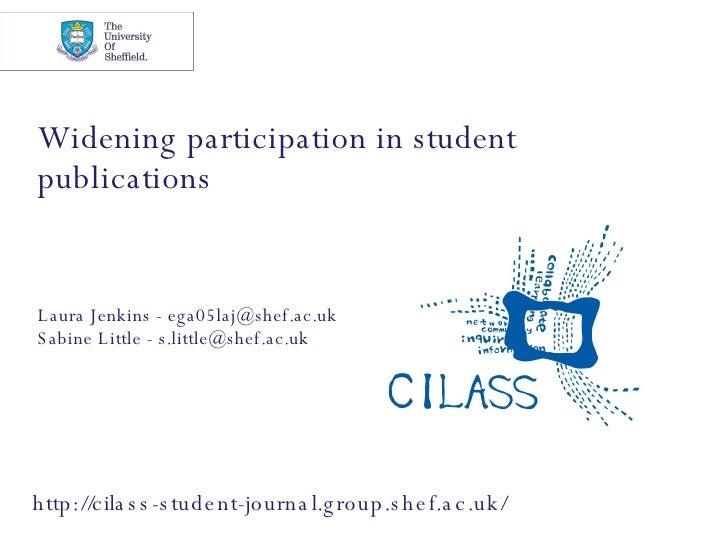 Widening participation in student publications Laura Jenkins - ega05laj@shef.ac.uk Sabine Little - s.little@shef.ac.uk  ht...