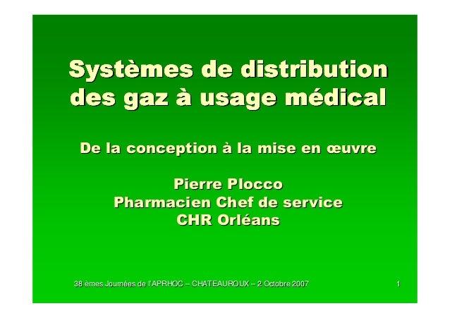 Systèmes de distributiondes gaz à usage médical De la conception à la mise en œuvre               Pierre Plocco         Ph...
