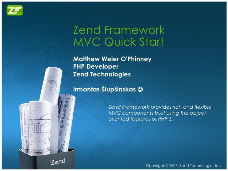 Zend Framework MVC Quick Start Matthew Weier O'Phinney PHP Developer Zend Technologies Irmantas Šiupšinskas   Zend Framew...