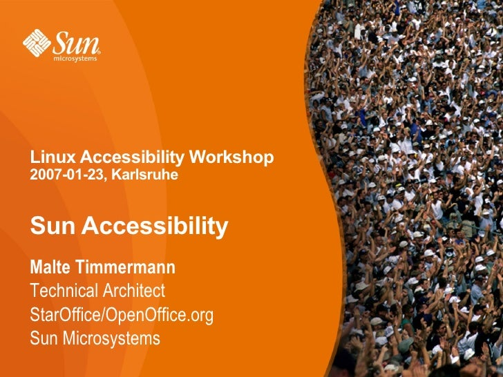 Linux Accessibility Workshop 2007-01-23, Karlsruhe   Sun Accessibility Malte Timmermann Technical Architect StarOffice/Ope...