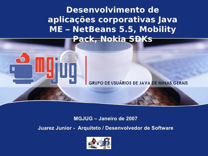 Desenvolvimento de   aplicações corporativas Java   ME – NetBeans 5.5, Mobility         Pack, Nokia SDKs              MGJU...
