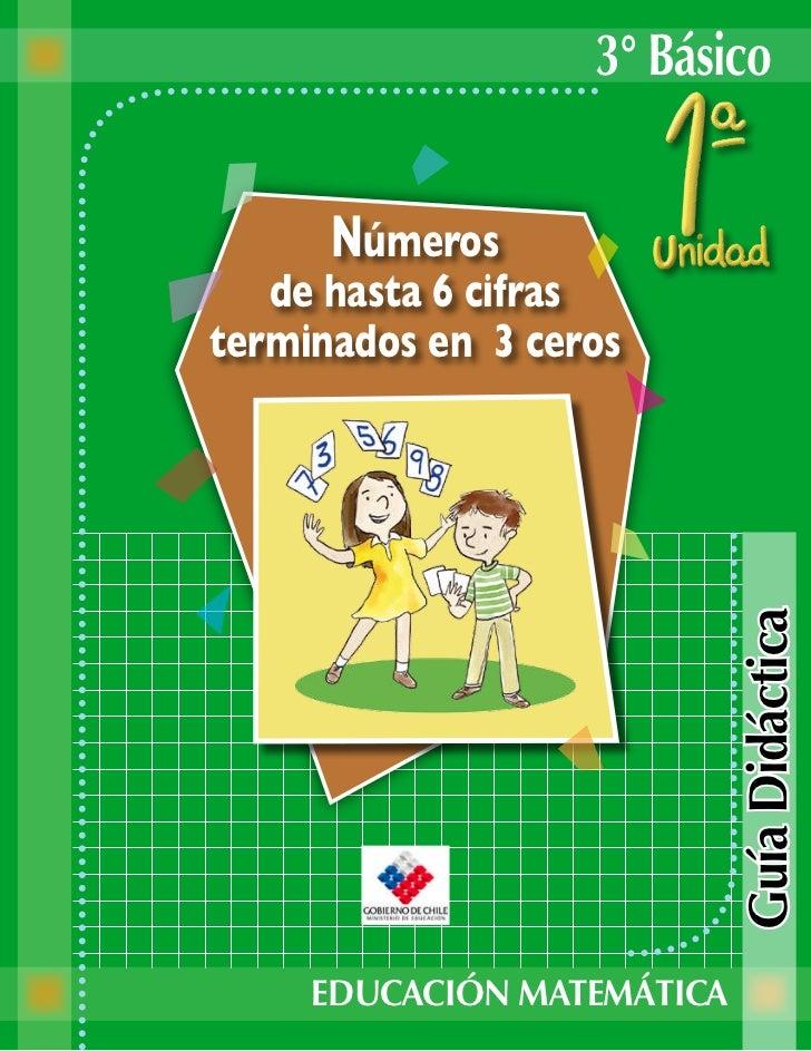 3° Básico      Números   de hasta 6 cifrasterminados en 3 ceros                            Guía Didáctica     EDUCACIÓN MA...