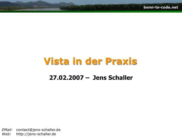 Vista in der Praxis<br />27.02.2007 –  Jens Schaller<br />EMail:contact@jens-schaller.de<br />Web:http://jens-schaller.de<...