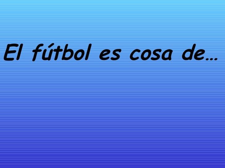 El fútbol es cosa de…