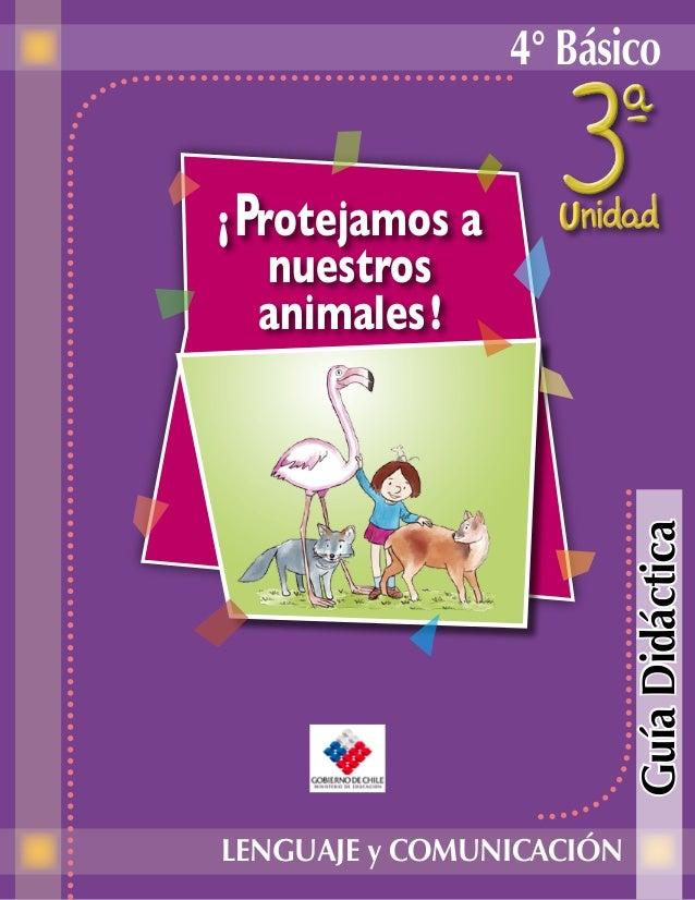 4° Básico LENGUAJE y COMUNICACIÓN ¡Protejamos a nuestros animales! GuíaDidáctica