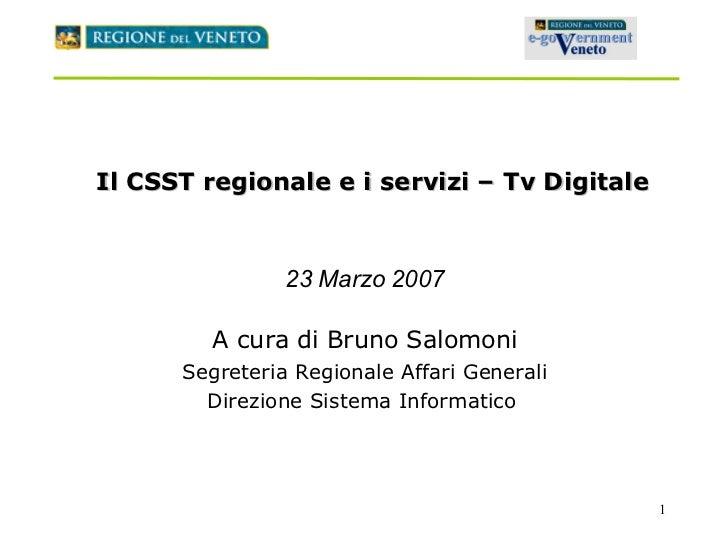 Il CSST regionale e i servizi – Tv Digitale 23 Marzo 2007 A cura di Bruno Salomoni Segreteria Regionale Affari Generali Di...