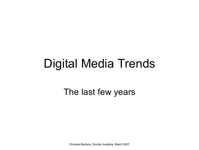 Digital Media Trends   The last few years    Christian Bartens, Tourism Australia, March 2007