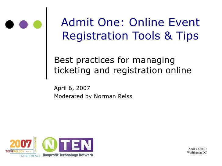 Admit One: Online Event Registration Tools & Tips Best practices for managing ticketing and registration online April 6, 2...