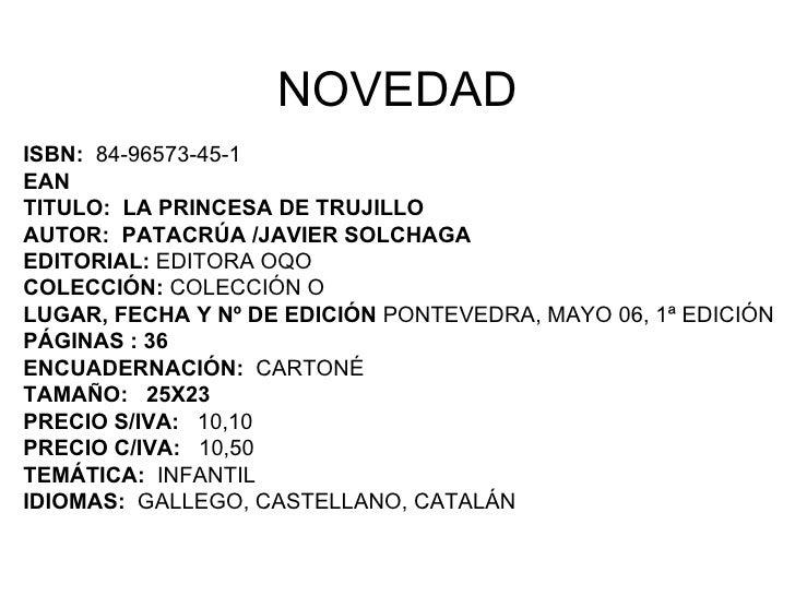 NOVEDAD ISBN:  84-96573-45-1 EAN  TITULO:  LA PRINCESA DE TRUJILLO AUTOR:  PATACRÚA /JAVIER SOLCHAGA EDITORIAL:  EDITORA O...