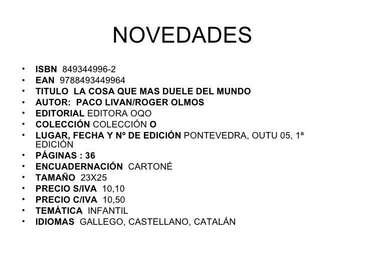 NOVEDADES <ul><li>ISBN  849344996-2 </li></ul><ul><li>EAN  9788493449964 </li></ul><ul><li>TITULO  LA COSA QUE MAS DUELE D...
