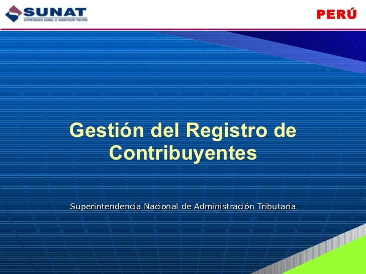 Gestión del Registro de Contribuyentes Superintendencia Nacional de Administración Tributaria