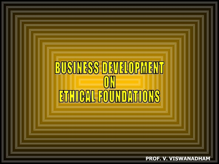 BUSINESS DEVELOPMENT ON ETHICAL FOUNDATIONS PROF. V. VISWANADHAM