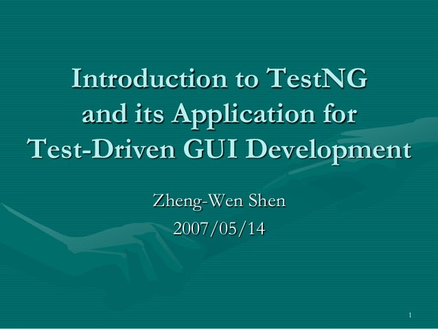 Introduction to TestNG    and its Application forTest-Driven GUI Development        Zheng-Wen Shen          2007/05/14    ...