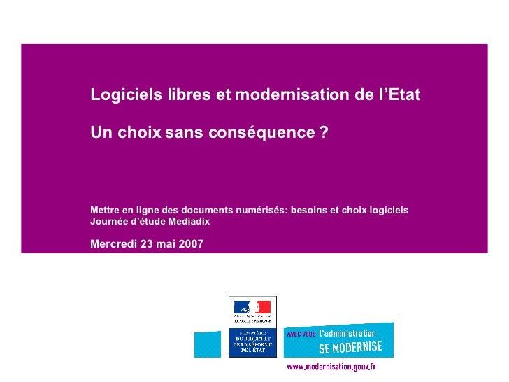 Logiciels libres et modernisation de l'Etat Un choix sans conséquence ? Mettre en ligne des documents numérisés: besoins e...