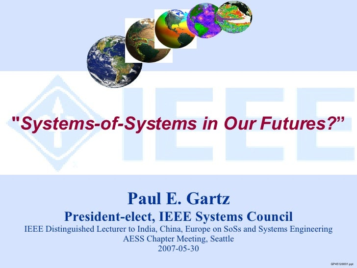 """"""" Systems-of-Systems in Our Futures? """" GP45126001.ppt Paul E. Gartz President-elect, IEEE Systems Council IEEE Distin..."""