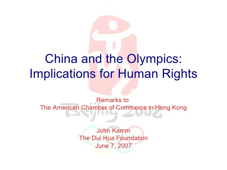 China and the Olympics: Implications for Human Rights Remarks to  The American Chamber of Commerce in Hong Kong John Kamm ...
