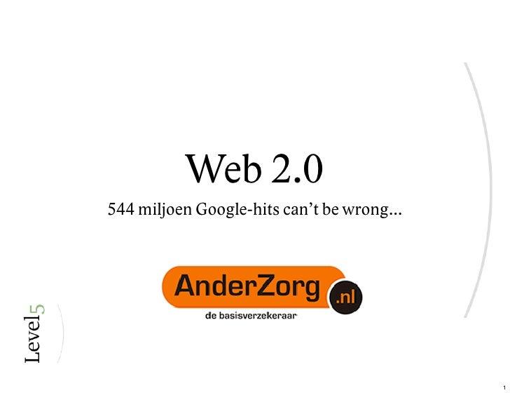 Web 2.0 544 miljoen Google-hits can't be wrong...                                                 1