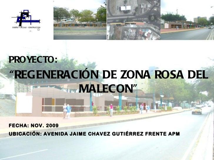 """PROYECTO: """" REGENERACIÓN DE ZONA ROSA DEL MALECON"""" FECHA: NOV. 2009 UBICACIÓN: AVENIDA JAIME CHAVEZ GUTIÉRREZ FRENTE APM"""