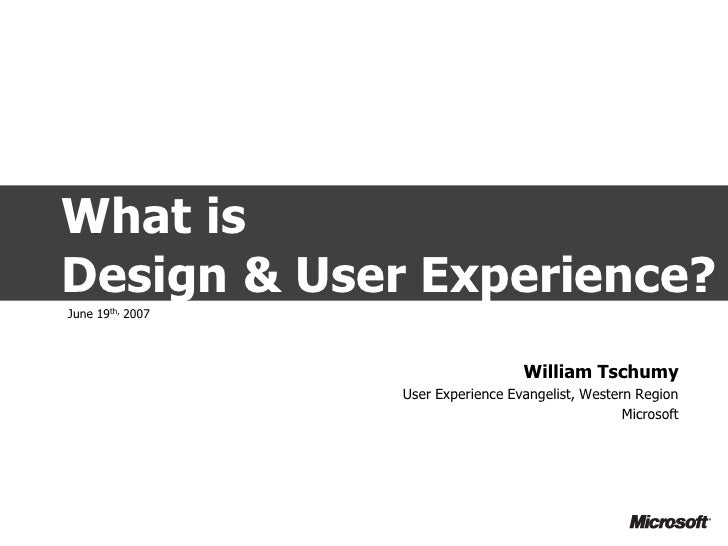 What is Design & User Experience? June 19th, 2007                                        William Tschumy                  ...