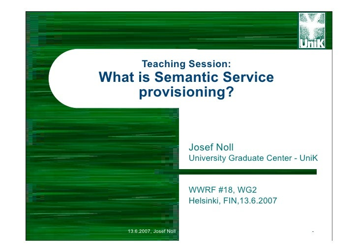 Teaching Session: What is Semantic Service      provisioning?                              Josef Noll                     ...