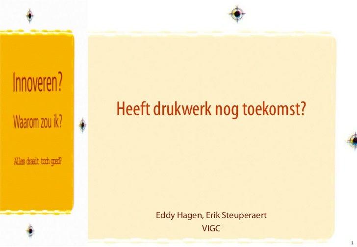Heeft drukwerk nog toekomst?     Eddy Hagen, Erik Steuperaert               VIGC                                    1     ...