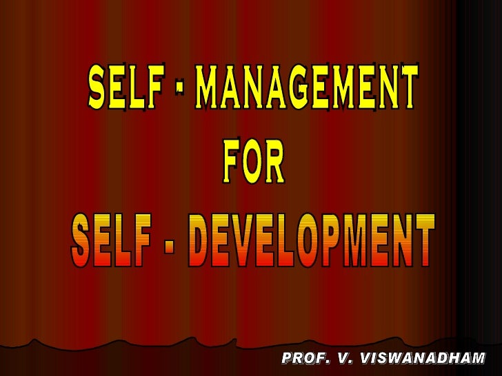 self - management for SELF - DEVELOPMENT PROF. V. VISWANADHAM