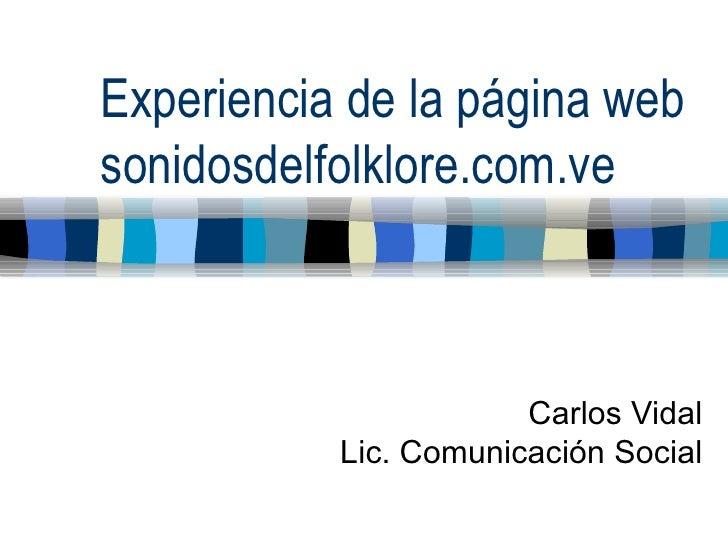 Experiencia de la página web sonidosdelfolklore.com.ve Carlos Vidal Lic. Comunicación Social
