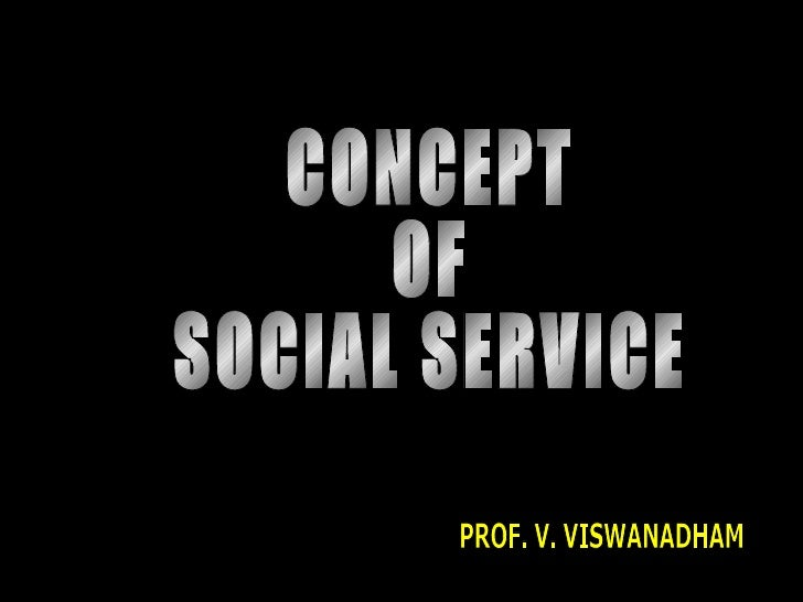 CONCEPT  OF SOCIAL SERVICE PROF. V. VISWANADHAM