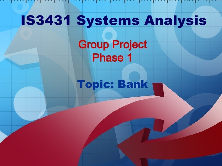 Group Project Phase 1 Topic: Bank IS3431 Systems Analysis