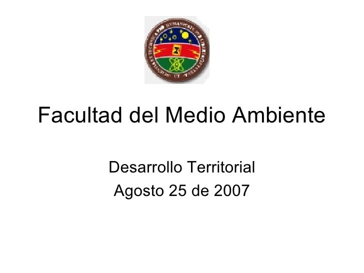 Facultad del Medio Ambiente Desarrollo Territorial Agosto 25 de 2007